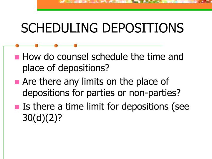 SCHEDULING DEPOSITIONS