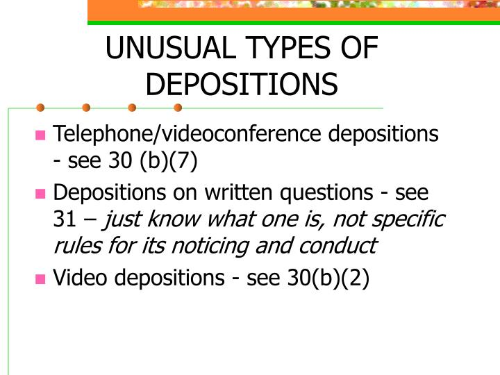 UNUSUAL TYPES OF DEPOSITIONS