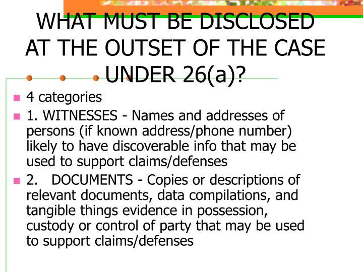 WHAT MUST BE DISCLOSED AT THE OUTSET OF THE CASE UNDER 26(a)?