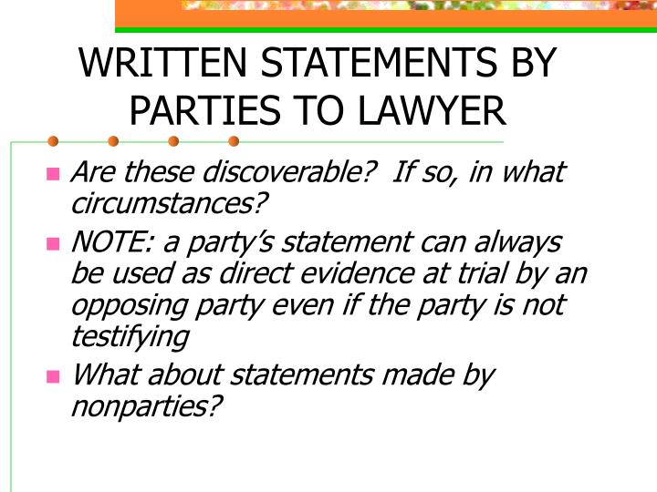 WRITTEN STATEMENTS BY PARTIES TO LAWYER