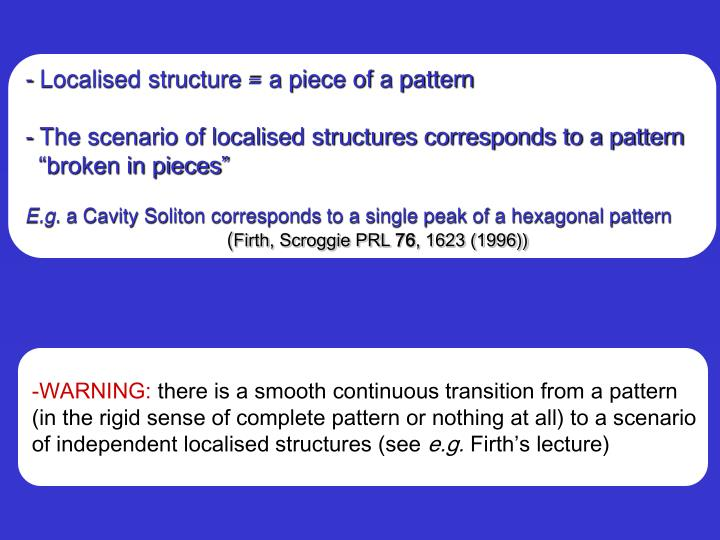- Localised structure = a piece of a pattern
