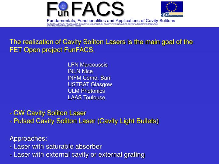 The realization of Cavity Soliton Lasers is the main goal of the