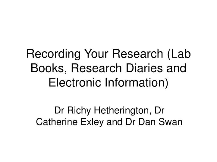 Recording your research lab books research diaries and electronic information