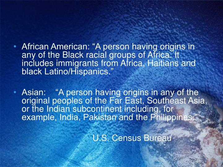"""African American: """"A person having origins in any of the Black racial groups of Africa. It includes immigrants from Africa, Haitians and black Latino/Hispanics."""""""
