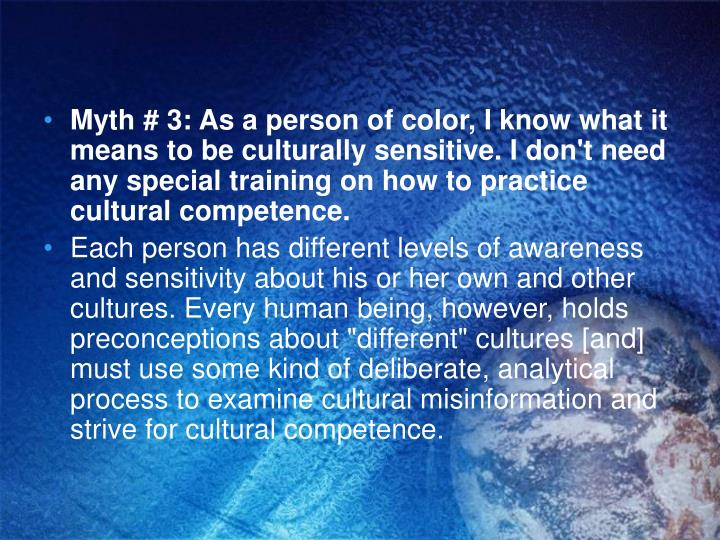 Myth # 3: As a person of color, I know what it means to be culturally sensitive. I don't need any special training on how to practice cultural competence.