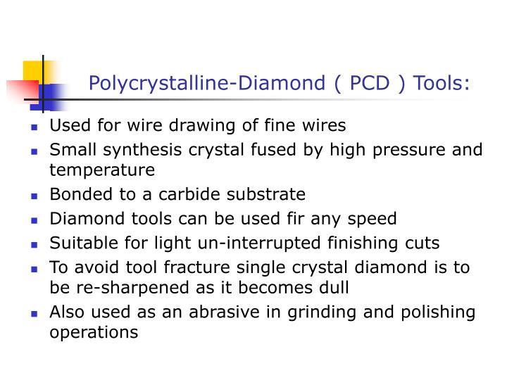 Polycrystalline-Diamond ( PCD ) Tools: