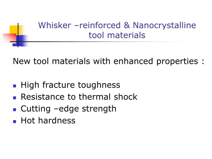 Whisker –reinforced & Nanocrystalline tool materials