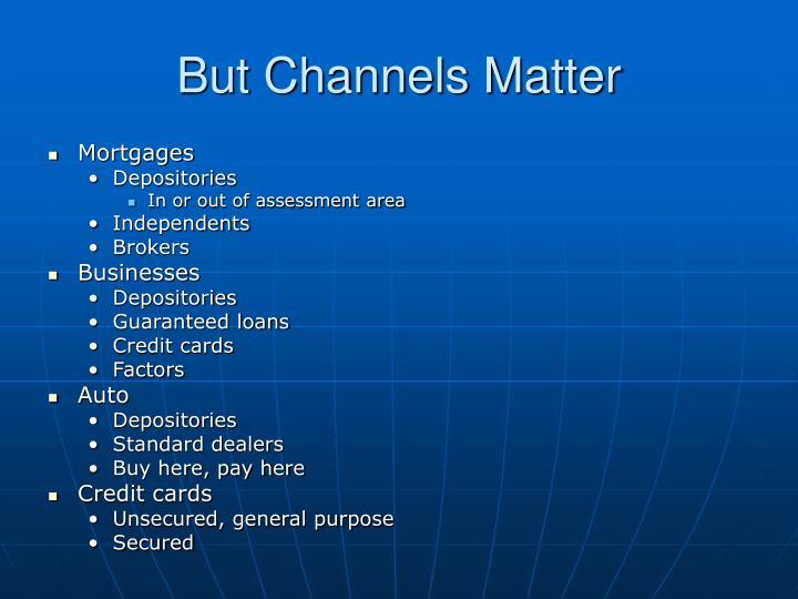 But Channels Matter