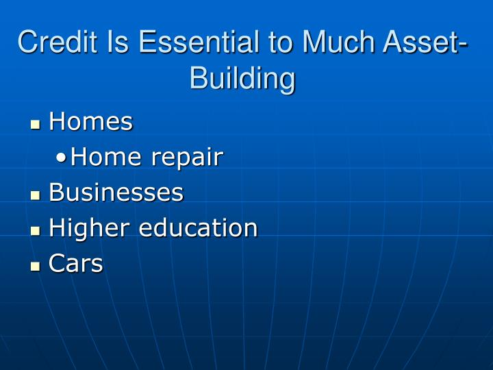 Credit is essential to much asset building