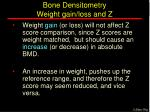 bone densitometry weight gain loss and z