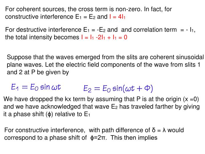 For coherent sources, the cross term is non-zero. In fact, for constructive interference E