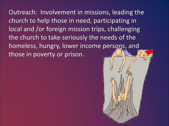 Outreach:  Involvement in missions, leading the