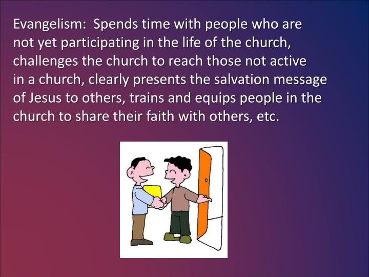 Evangelism:  Spends time with people who are