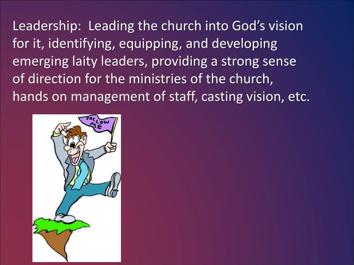 Leadership:  Leading the church into God's vision