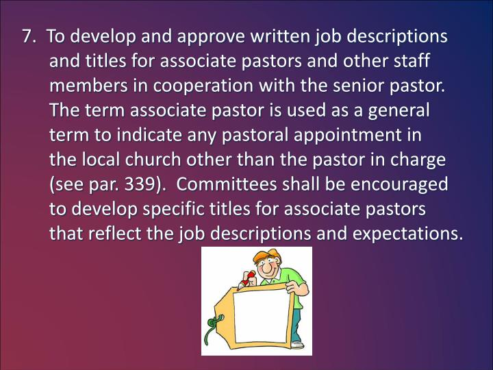 7.  To develop and approve written job descriptions