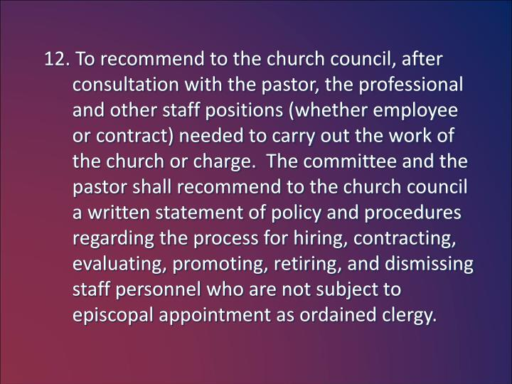12. To recommend to the church council, after