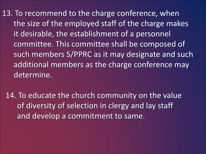 13. To recommend to the charge conference, when