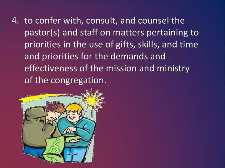 to confer with, consult, and counsel the
