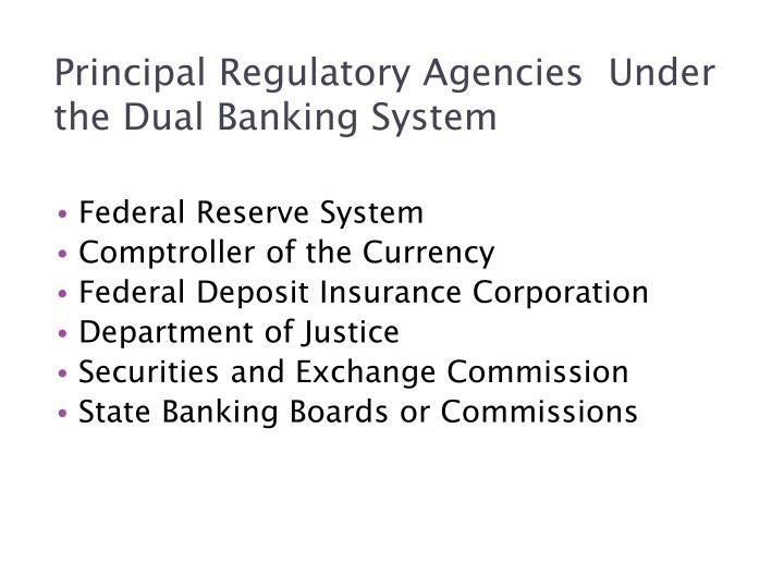 Principal regulatory agencies under the dual banking system