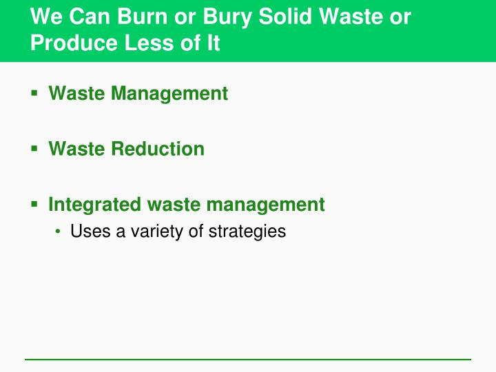 We Can Burn or Bury Solid Waste or Produce Less of It