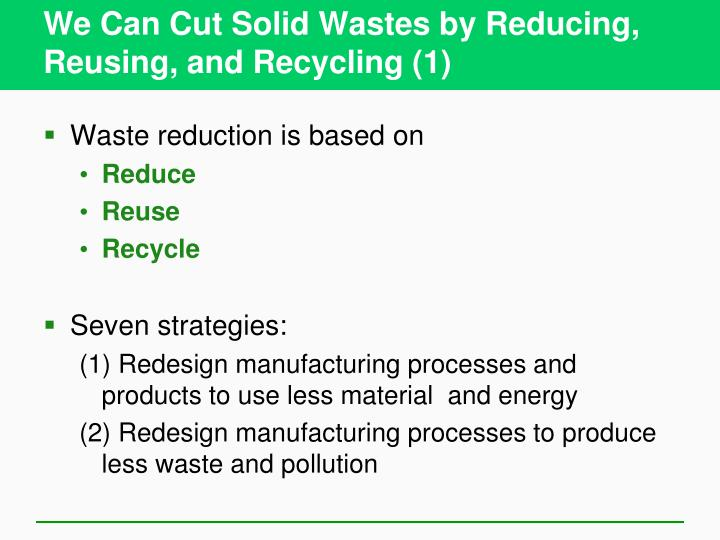 We Can Cut Solid Wastes by Reducing, Reusing, and Recycling (1)