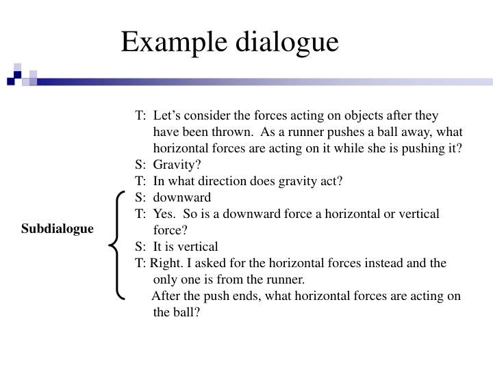 dialogue example Quotation marks and dialogue mechanics let's look at an example that appears to feature an interrupting explanatory statement between two consecutive sentences.