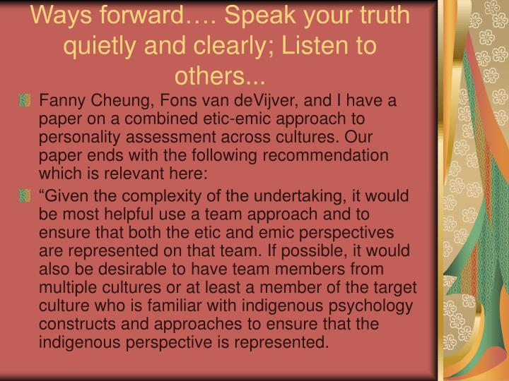 Ways forward…. Speak your truth quietly and clearly; Listen to others...