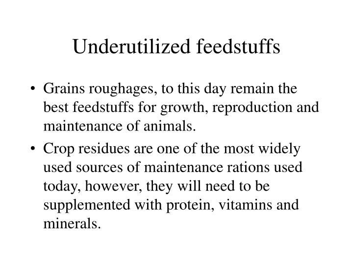 Underutilized feedstuffs