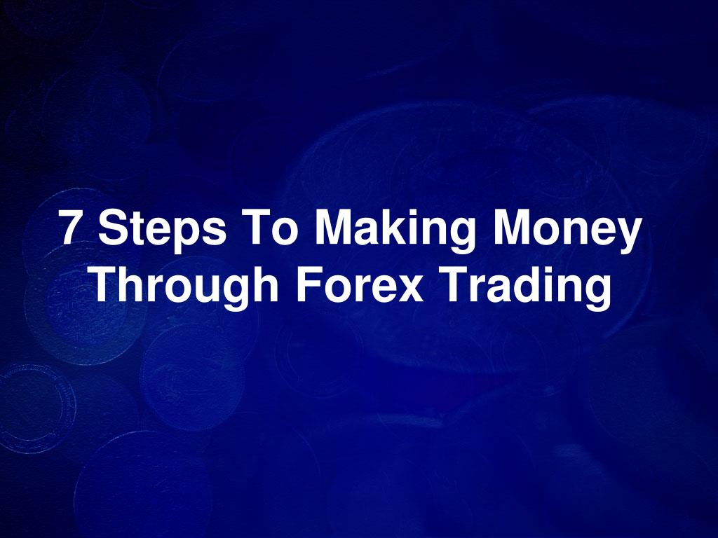 7 steps to making money through forex trading l.