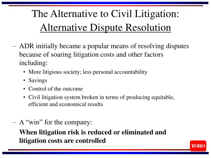 ADR initially became a popular means of resolving disputes because of soaring litigation costs and other factors including: