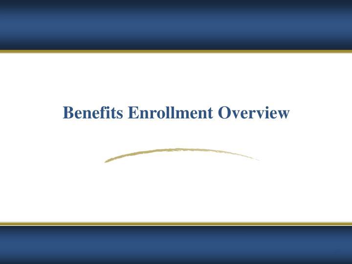 Benefits Enrollment Overview