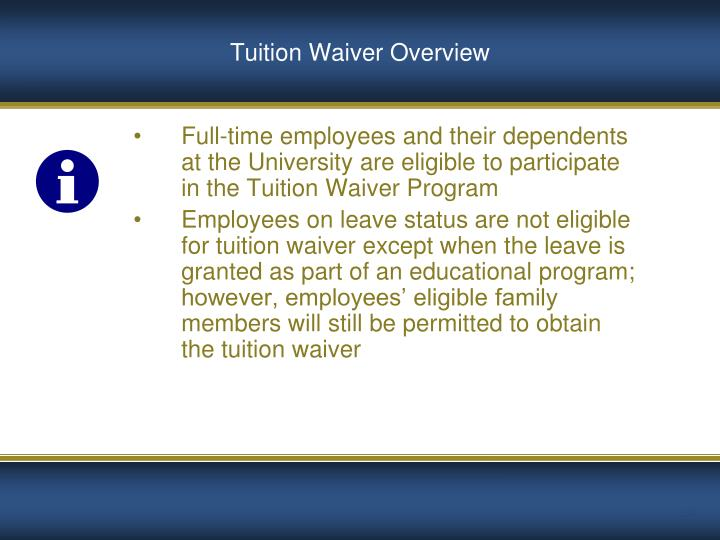 Full-time employees and their dependents at the University are eligible to participate in the Tuition Waiver Program