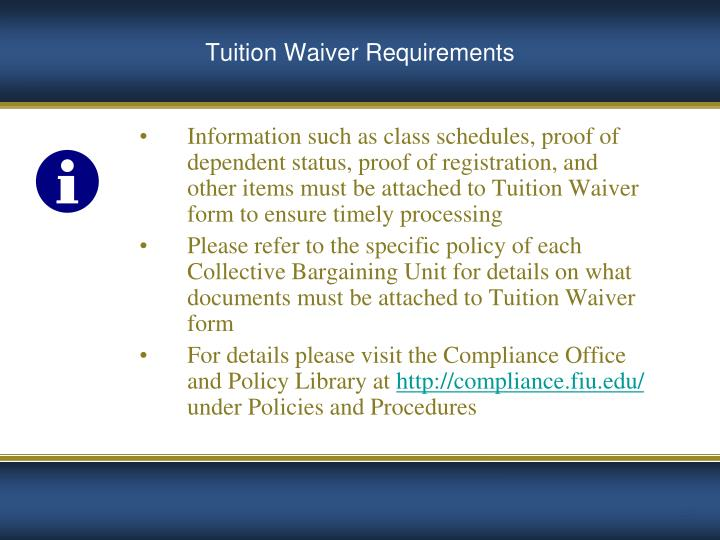 Information such as class schedules, proof of dependent status, proof of registration, and other items must be attached to Tuition Waiver form to ensure timely processing