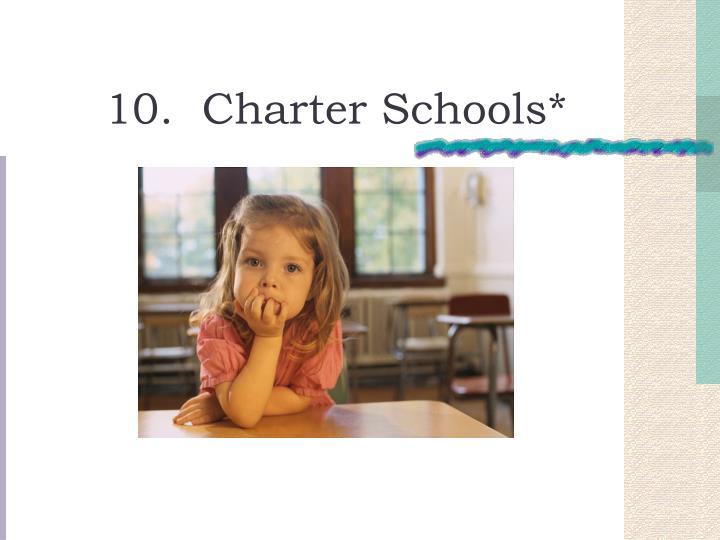 10.  Charter Schools*