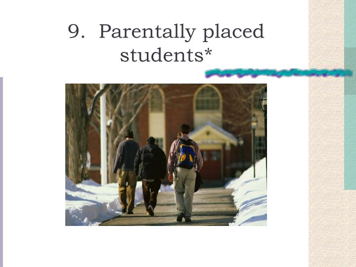 9.  Parentally placed students*