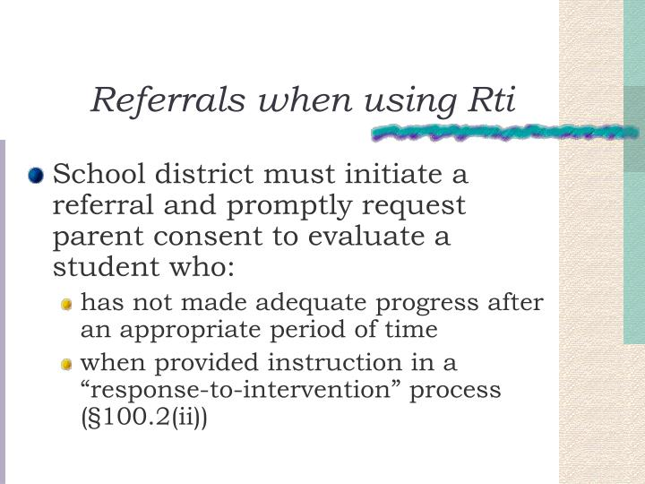 School district must initiate a referral and promptly request parent consent to evaluate a student who: