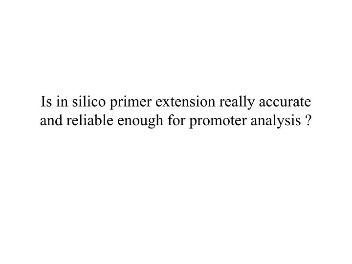 Is in silico primer extension really accurate and reliable enough for promoter analysis ?