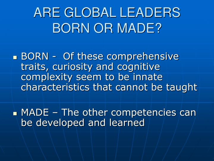 ARE GLOBAL LEADERS BORN OR MADE?