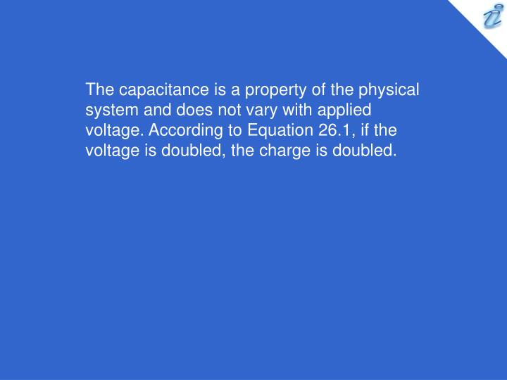 The capacitance is a property of the physical system and does not vary with applied voltage. Accordi...