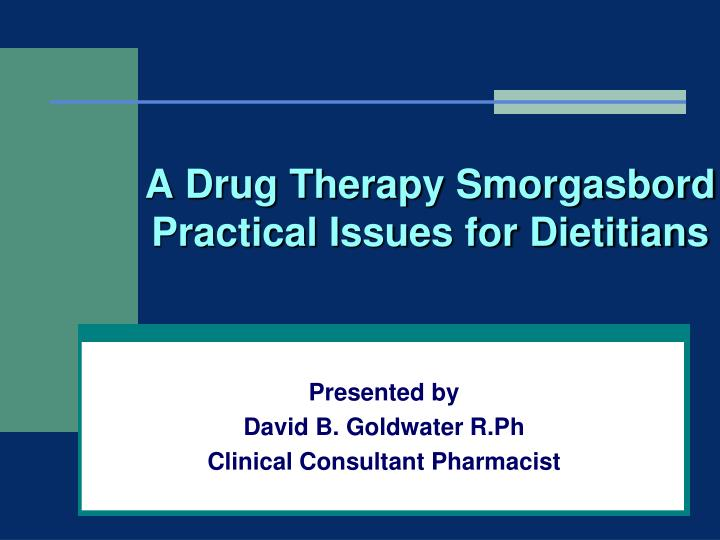 A drug therapy smorgasbord practical issues for dietitians