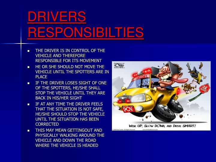 THE DRIVER IS IN CONTROL OF THE VEHICLE AND THEREFORE RESPONSIBLE FOR ITS MOVEMENT
