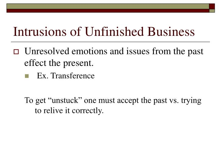 Intrusions of Unfinished Business