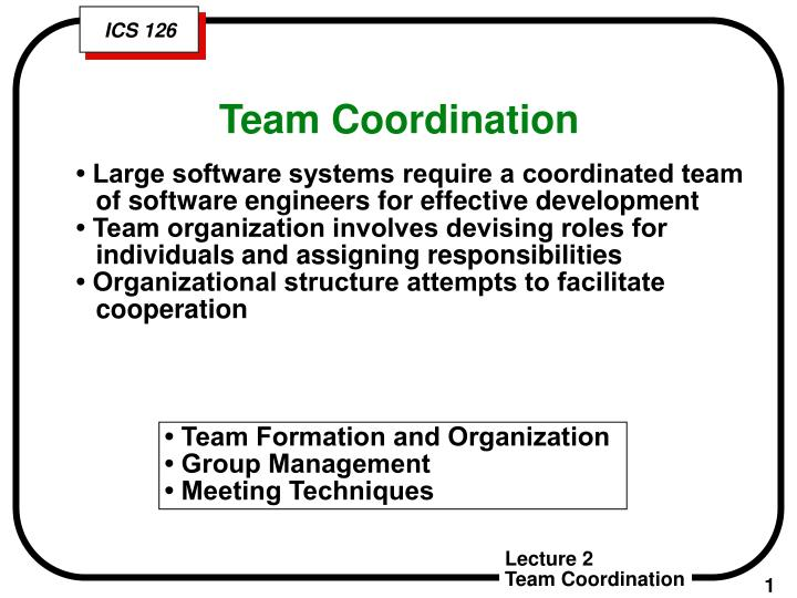 • Large software systems require a coordinated team of software engineers for effective development