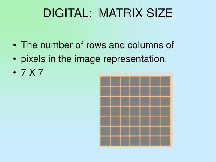 DIGITAL:  MATRIX SIZE