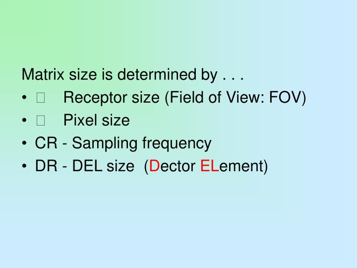 Matrix size is determined by . . .