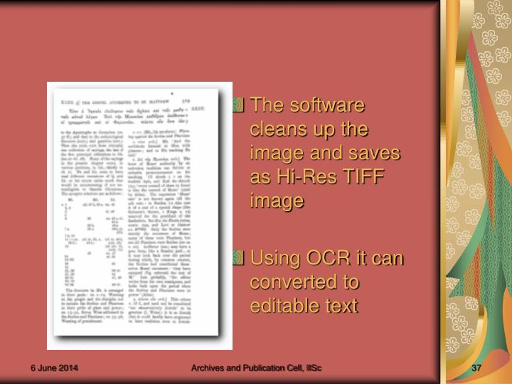 The software cleans up the image and saves as Hi-Res TIFF image