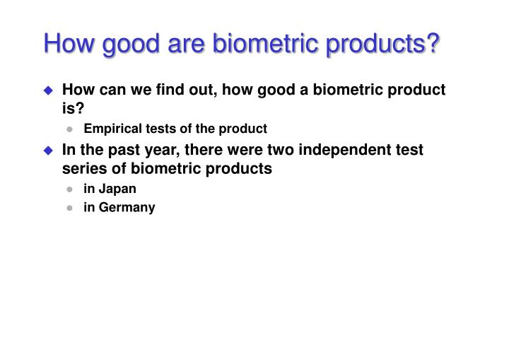 How good are biometric products?
