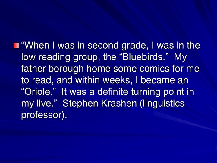 """""""When I was in second grade, I was in the low reading group, the """"Bluebirds.""""  My father borou..."""