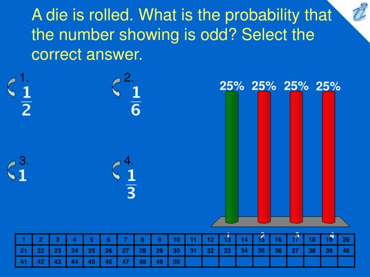 A die is rolled what is the probability that the number showing is odd select the correct answer