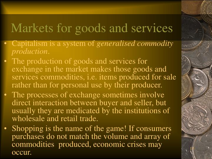 Markets for goods and services